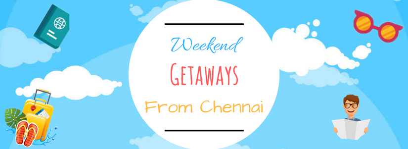 Top Weekend Getaways from Chennai