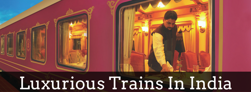 Luxurious trains in India